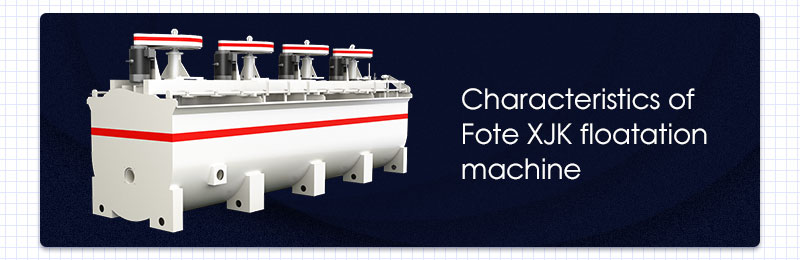 Characteristics of Fote XJK floatation machine